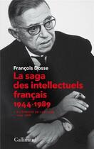 Couverture du livre « La saga des intellectuels français 1944-1989 t.1 ; à l'épreuve de l'histoire (1944-1968) » de Francois Dosse aux éditions Gallimard