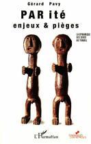 Couverture du livre « La parité : enjeux et pièges ; la dynamique des sexes au travail » de Gerard Pavy aux éditions L'harmattan