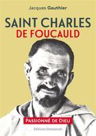 Couverture du livre « Saint Charles de Foucauld » de Jacques Gauthier aux éditions Emmanuel