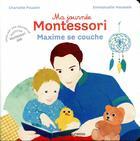 Couverture du livre « Ma journée Montessori T.8 ; Maxime se couche » de Emmanuelle Houssais et Charlotte Poussin aux éditions Bayard Jeunesse