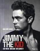Couverture du livre « Jimmy the kid ; James Dean secret » de Jean-Noel Coghe aux éditions Hugo Document
