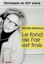 Couverture du livre « Le fond de l'air est un peu frais ; chroniques de la Montagne, 2010-2013 » de Daniele Sallenave aux éditions Descartes & Cie