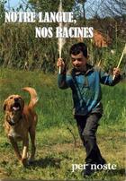 Couverture du livre « Notre langue, nos racines » de Claudia Labandes aux éditions Per Noste