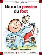 Couverture du livre « Max à la passion du foot » de Serge Bloch et Dominique De Saint-Mars aux éditions Calligram