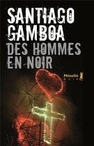Couverture du livre « Des hommes en noir » de Santiago Gamboa aux éditions Metailie