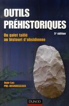 Couverture du livre « Outils préhistoriques ; du galet taillé au bistouri d'obsidienne (5e édition) » de Jean-Luc Piel-Desruisseaux aux éditions Dunod