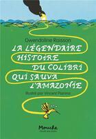 Couverture du livre « La légendaire histoire du colibri qui sauva l'Amazonie » de Gwendoline Raisson et Vincent Pianina aux éditions Ecole Des Loisirs