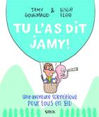 Couverture du livre « Tu l'as dit Jamy ! ; une aventure scientifique pour tous en BD » de Leslie Plee et Jamy Gourmaud aux éditions Stock