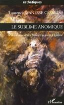 Couverture du livre « Le sublime anomique ; le renversement de l'histoire de Kant à Lyotard » de Laurence Manesse Cesarini aux éditions L'harmattan