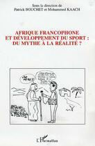 Couverture du livre « Afrique francophone et développement du sport : du mythe à la realité ? » de Patrick Bouchet aux éditions Harmattan