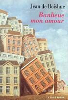 Couverture du livre « Banlieue mon amour » de Jean De Boishue aux éditions Table Ronde