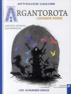 Couverture du livre « Argantorota Grande-reine » de Jean-Paul Savignac et Jean Mineraud aux éditions La Difference