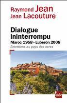 Couverture du livre « Dialogue ininterrompu ; Maroc 1958-Lubéron 2008 ; entretiens au pays des ocres » de Jean Lacouture et Raymond Jean aux éditions Editions De L'aube