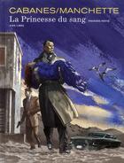 Couverture du livre « La princesse de sang t.1 » de Jean-Patrick Manchette et Max Cabanes aux éditions Dupuis