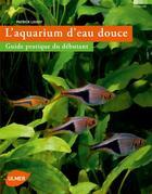 Couverture du livre « L'aquarium d'eau douce ; guide pratique du débutant » de Patrick Louisy aux éditions Eugen Ulmer