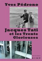 Couverture du livre « Jacques Tati Et Les Trente Glorieuses » de Yves Pedrono aux éditions Kime