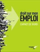 Couverture du livre « Droit sur mon emploi carnet de bord » de St Pierre Gaetan aux éditions Septembre