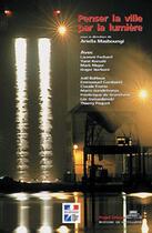 Couverture du livre « Penser la ville par la lumière » de Ariella Masboungi aux éditions La Villette