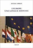 Couverture du livre « L'europe ; une longue histoire » de Daniel Orban aux éditions Melis