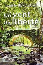 Couverture du livre « Un vent de liberté » de Jeanine Berducat aux éditions La Bouinotte