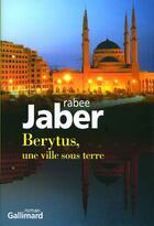 Couverture du livre « Berythus, une ville sous terre » de Rabee Jaber aux éditions Gallimard