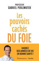 Couverture du livre « Les pouvoirs cachés du foie » de Gabriel Perlemuter aux éditions Flammarion/versilio