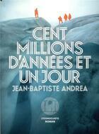 Couverture du livre « Cent millions d'années et un jour » de Jean-Baptiste Andrea aux éditions L'iconoclaste