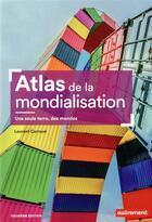 Couverture du livre « Atlas de la mondialisation ; une seule terre, des mondes (2e édition) » de Laurent Carroue aux éditions Autrement