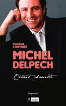 Couverture du livre « Michel Delpech ; c'était chouette » de Pascal Louvrier aux éditions Archipel