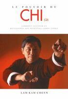 Couverture du livre « Le pouvoir du chi ; comment cultiver et développer son potentiel corps-esprit » de Kam Chuen Lam aux éditions Budo