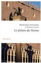 Couverture du livre « Le piéton de Venise » de Dominique Fernandez aux éditions Philippe Rey