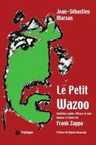Couverture du livre « Le petit wazoo : initiation rapide, efficace et sans douleur a l » de Marsan Jean-Sebastie aux éditions Editions Triptyque