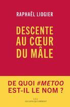 Couverture du livre « Descente au coeur du mâle » de Raphael Liogier aux éditions Les Liens Qui Liberent