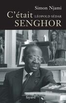 Couverture du livre « C'etait leopold sedar senghor » de Simon Njami aux éditions Fayard