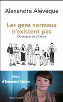 Couverture du livre « Les gens normaux n'existent pas ; chroniques de 21 jours » de Alexandra Aleveque aux éditions Robert Laffont