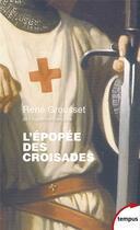 Couverture du livre « L'épopée des croisades » de Rene Grousset aux éditions Tempus/perrin