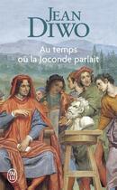 Couverture du livre « Au temps où la Joconde parlait » de Jean Diwo aux éditions J'ai Lu