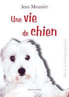 Couverture du livre « Une Vie De Chien » de Jean Meunier aux éditions Amalthee