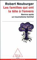 Couverture du livre « Les familles qui ont la tête à l'envers » de Robert Neuburger aux éditions Odile Jacob