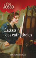 Couverture du livre « L'assassin des cathédrales » de Yves Josso aux éditions Libra Diffusio