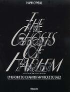 Couverture du livre « The Ghosts Of Harlem, L'Histoire Du Quartier Mythique Du Jazz » de Hank O Neal aux éditions Filipacchi