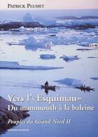 Couverture du livre « Peuples du grand Nord t.2 ; vers l'«esquimau» du mammouth à la baleine » de Patrick Plumet aux éditions Errance