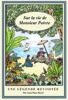 Couverture du livre « Sur la vie de Monsieur Poivre ; une legende revisitée » de Jean-Paul Morel aux éditions Editions Jean-paul Morel