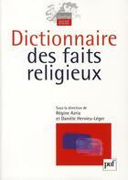 Couverture du livre « Dictionnaire des faits religieux » de Regine Azria et Daniele Hervieu-Leger aux éditions Puf