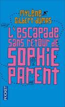 Couverture du livre « L'escapade sans retour de Sophie Parent » de Mylene Gilbert-Dumas aux éditions Pocket