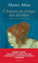 Couverture du livre « L'amour au temps des révoltes » de Ahmet Altan aux éditions Actes Sud
