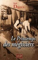Couverture du livre « Le printemps des Mégissiers » de Noel Dijoux aux éditions Lucien Souny