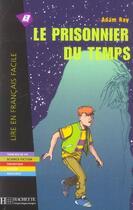 Couverture du livre « Le Prisonnier Du Temps » de Adam Roy aux éditions Hachette Fle