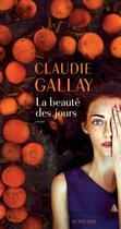 Couverture du livre « La beauté des jours » de Claudie Gallay aux éditions Actes Sud
