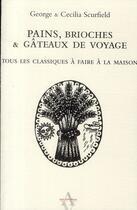 Couverture du livre « Pains, brioches et gâteaux de voyage » de George Scurfield et Cecilia Scurfield aux éditions Agnes Vienot